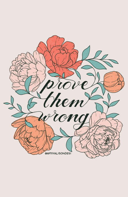 Prove Them Wrong by artsyalisondesi Poster Invasion Print.