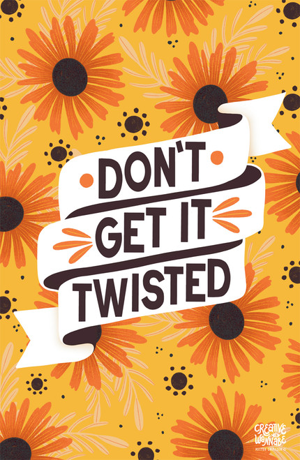 Don't Get it Twisted by CreativeWannabe Poster Invasion Print.