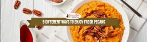 5 Different Ways To Enjoy Fresh Pecans
