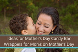 Ideas for Mother's Day Candy Bar Wrappers for Moms on Mother's Day