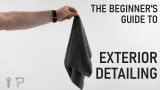 The Beginner's Guide to Exterior Detailing