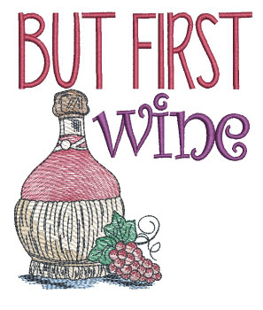 """But First Wine - Fits a  4x4"""", 5x7""""&  8x8"""" Hoop - Machine Embroidery Designs"""