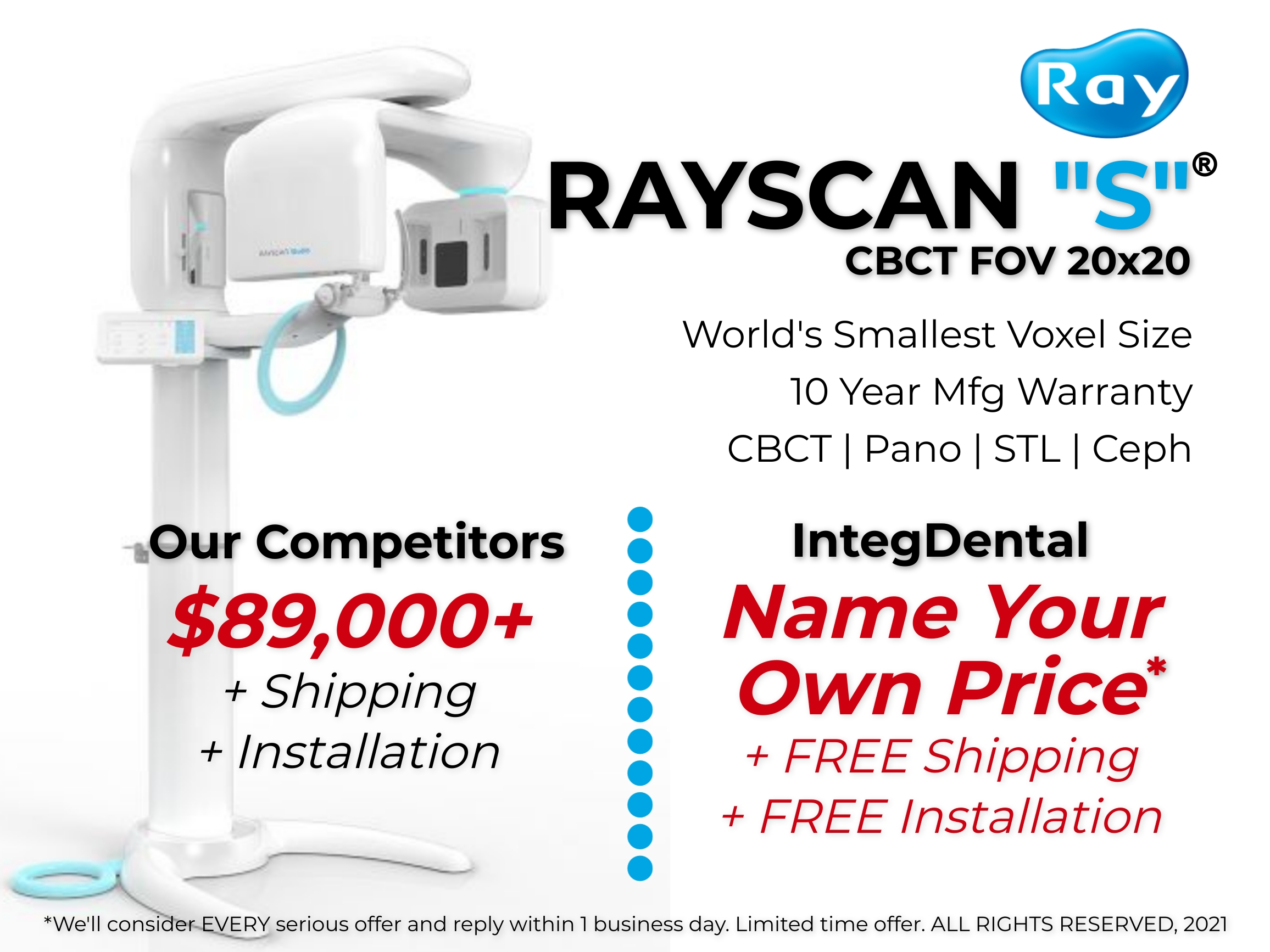 "ray, rayscan, rayamerica, cbct, s, ""s"", rayscans, rayscan s, model, model s, 20x20, fov, airway, implant, tmj, endo, µm, smallest, largest, fastest, cheapest, low, free, best, near me, cbct, x-ray, free installation, free delivery, warranty, 10 years, rayguard, 24/7, 2020, 2021, now, too late"
