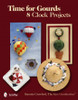 Time For Gourd Clocks And Projects showing pictures of clocks made out of gourds.