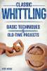 Classic Whittling: Basic Techniques and Old-Time Projects - Rick Wiebe