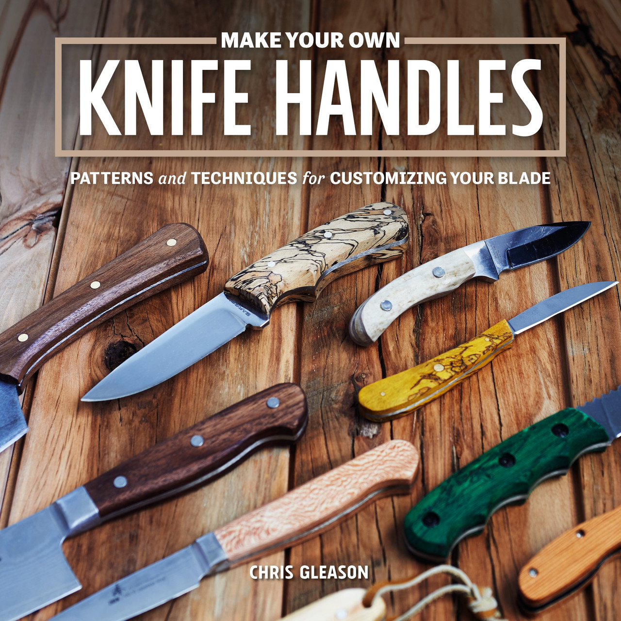 Make Your Own Knife Handle shows some of the different knife handles you can create.