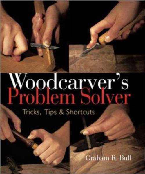 Woodcarver's Problem Solver with Graham R. Bull contains images of hand carving wood  tools.
