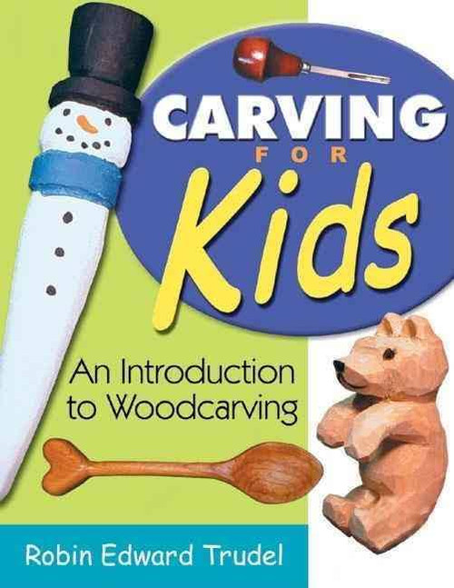 Carving For Kids with Robin Edward Trudel contains images of a wooden spoon, wood carved teddy bear, and a snowman.