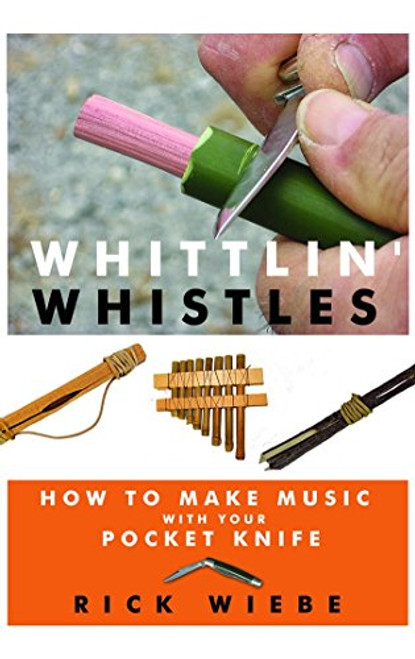 Whittlin Whistle contains images of a pocket knife, reed whistle, tube whistle, and classic slip bark whistle