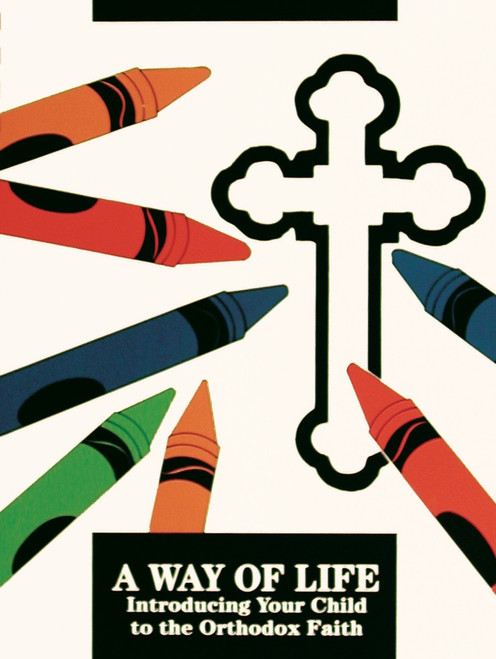 A Way of Life: Introducing Your Child to the Orthodox Faith