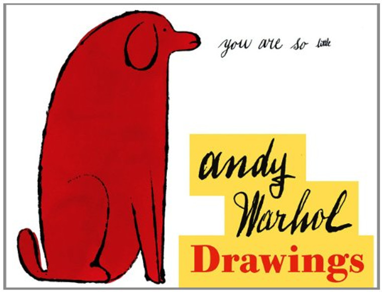 """Book cover with a large dog and the text """"you are so little"""". The title of the book  """" Andy Warhol Drawings"""" is also printed on the white book cover."""