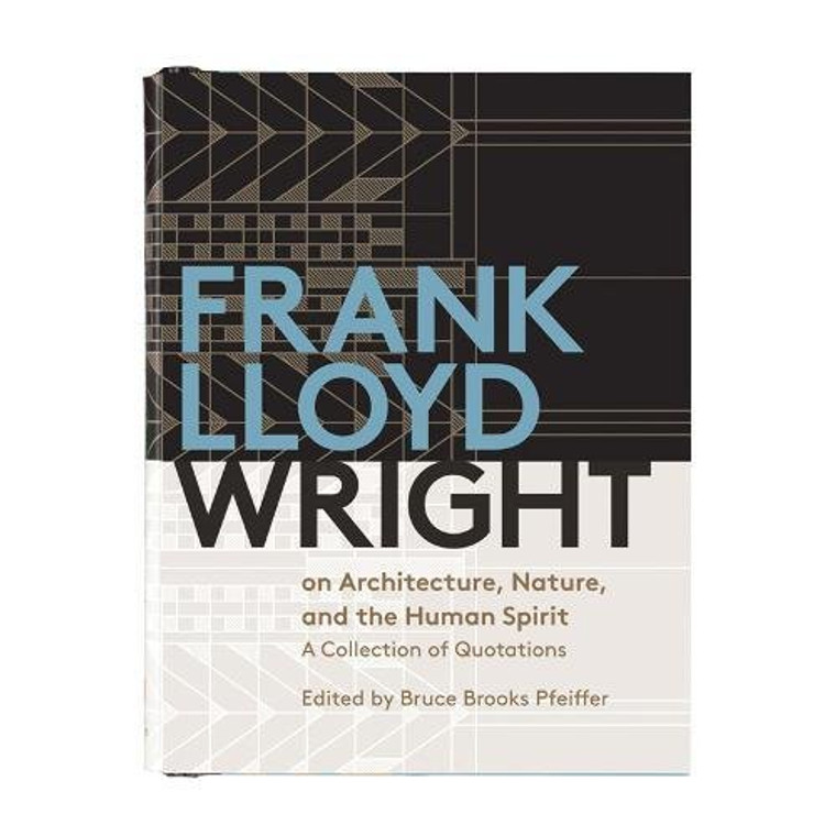 Frank Lloyd Wright On Architecture, Nature and the Human Spirit : A Collection of Quotations