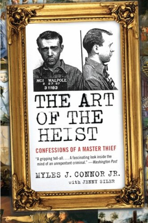 The Art of the Heist: Confessions of a Master Thief by Myles J Connor Jr. with Jenny Siler