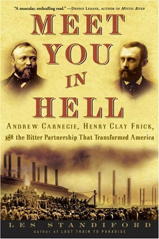 Meet You In Hell, Andrew Carnegie, Henry Clay Frick, and the Bitter Partnership that Transformed America