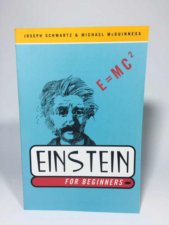 """This image shows a book cover with light blue background, Einstein's image in black ink and his famous E=MC squared. The top of the book has a yellow ban d with the authors names Joseph Schwartz and Michael McGuiness.  The bottom shows a large white rectangle with the word Einstein and a smaller red band below with the words """"for beginners""""."""