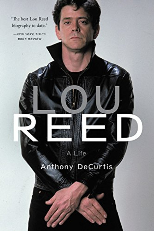 """An image of the cover of a book with a photograph of Lou Reed in a Leather Jacket and the title """"Lou Reed: A Life, Anthony DeCurtis"""" printed over his chest."""