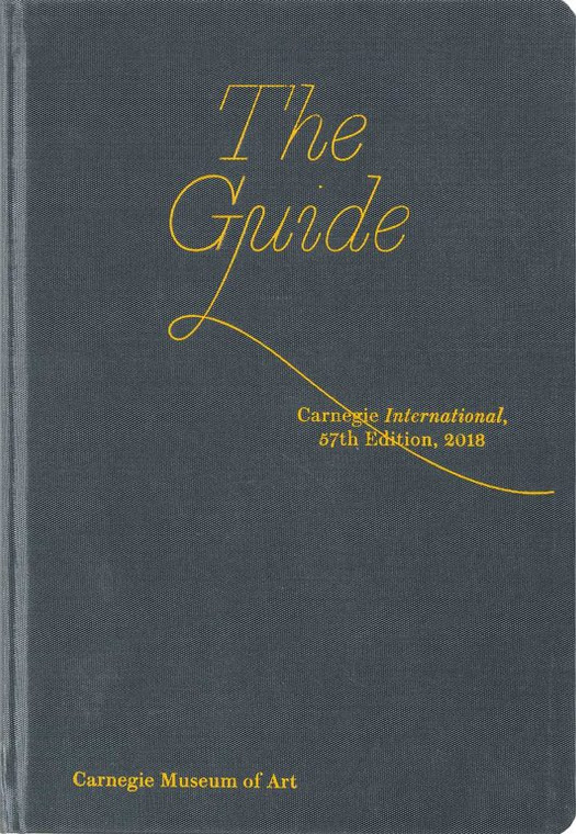 The Guide enriches the experience of the Carnegie International, 57th Edition, 2018, providing information about Carnegie Museum of Art, the history of the International, and the artists and works featured in this year's exhibition.