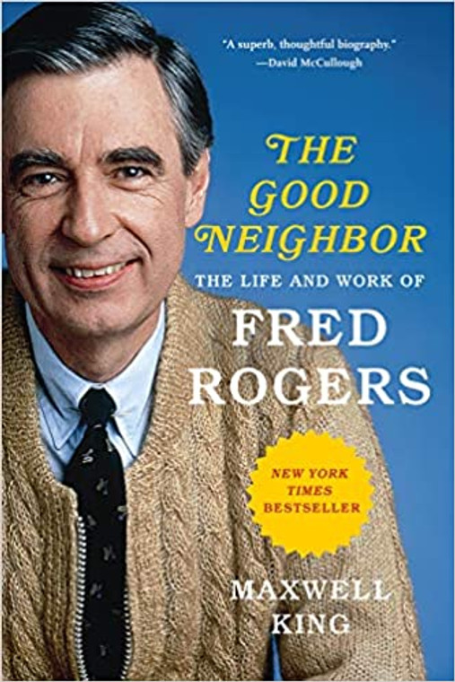The Good Neighbor. The Life and Work of Fred Rogers. New York Times Bestseller. Written by Maxwell King. Paperback Book.