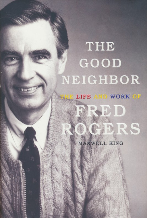 The Good Neighbor. The Life and Work of Fred Rogers. New York Times Bestseller. Written by Maxwell King. Hardback Book. Front.