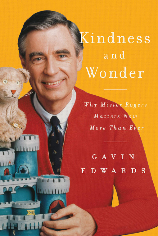 Kindness and Wonder Why Mister Rogers Matters Now More Than Ever Hardcover Book Written By Gavin Edwards