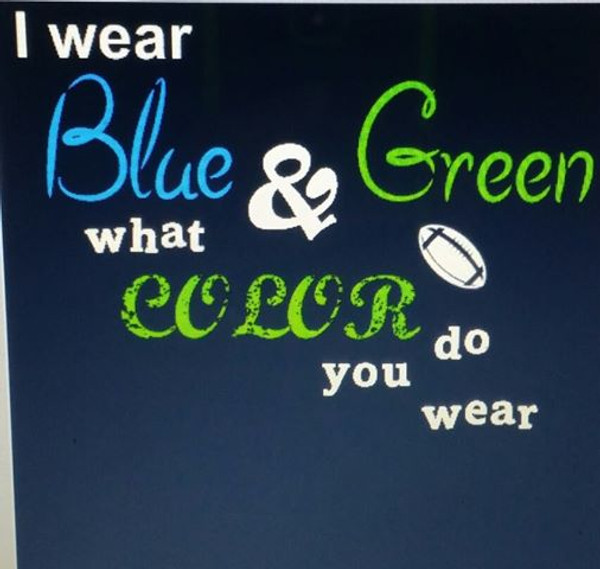 I wear BLUE and GREEN