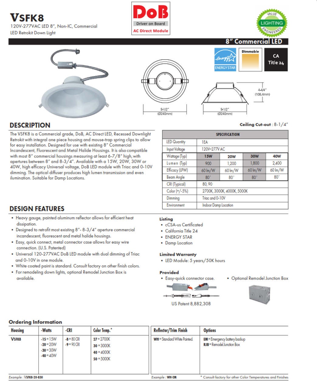 VSFK8 is a Commercial grade, DoB, AC Direct LED, Recessed Downlight Retrokit with integral one piece housing and mouse-trap spring clips to allow for easy installation