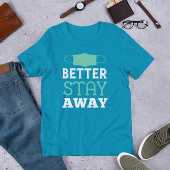 Better Stay Away Short-Sleeve Unisex T-Shirt
