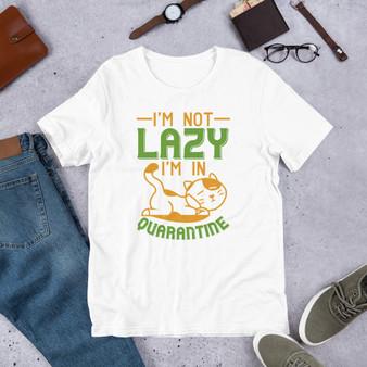 I'm Not Lazy I'm In Quarantine Short-Sleeve Unisex T-Shirt