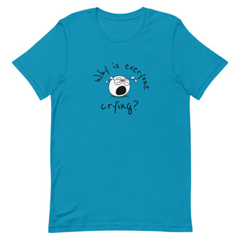Why Is Everyone Crying Short-Sleeve Unisex T-Shirt