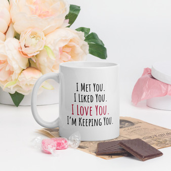 Met You. Liked You. Love You. Keeping You. Valentines Mug