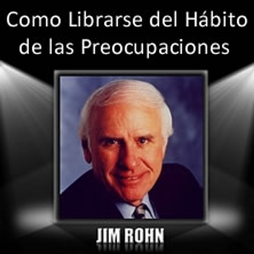 Como Librarse del Habito de las Preocupaciones MP3 Audio por Jim Rohn