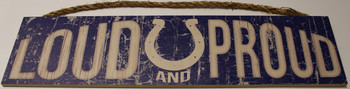 "INDIANAPOLIS COLTS - OFFICIAL LOUD AND PROUD 4 X 16"" WOODEN SIGN"