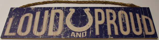 """INDIANAPOLIS COLTS - OFFICIAL LOUD AND PROUD 4 X 16"""" WOODEN SIGN"""