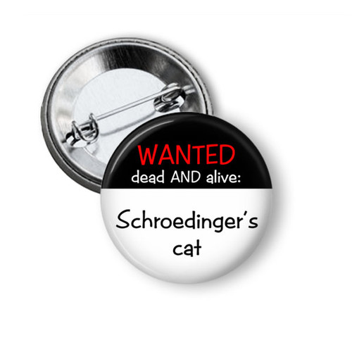 Wanted dead AND Alive: Schroedinger's Cat Funny Pinback - Button Pin