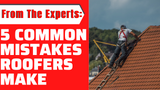 5 Common Mistakes Roofers Make