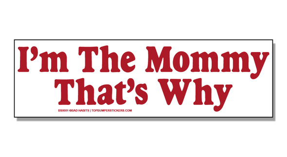 Bumper Sticker I'm The Mommy, That's Why
