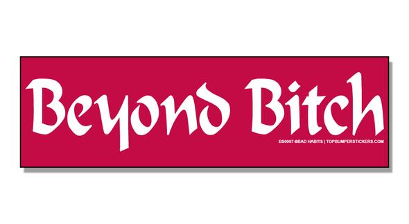 Bumper Sticker Beyond Bitch