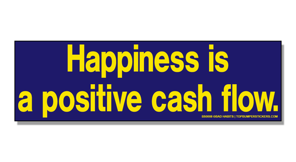 Bumper Sticker Happiness Is A Positive Cash Flow