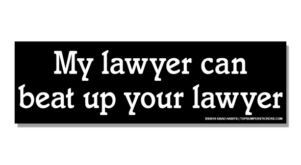 Bumper Sticker My Lawyer Beat Up Your Lawyer