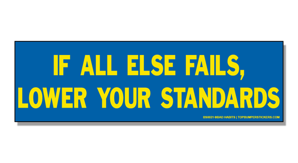 Bumper Sticker If All Else Fails, Lower Your Standards