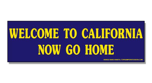 Bumper Sticker Welcome To California… Now Go Home