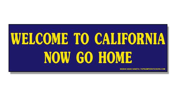Bumper Sticker Welcome To California… Now Go Home