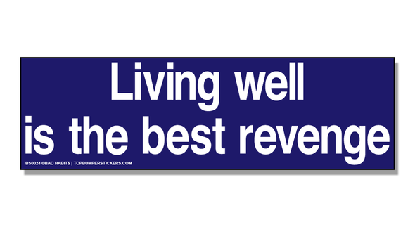 Bumper Sticker Living Well Is The Best Revenge