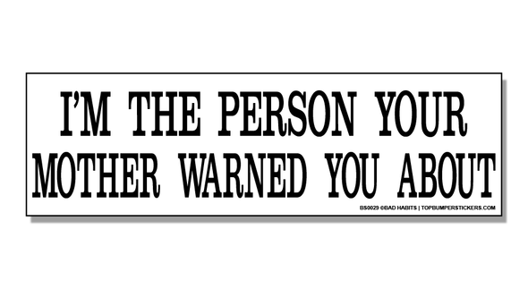 Bumper Sticker I'm The Person Your Mother Warned You About