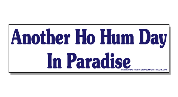 Bumper Sticker Another Ho-Hum Day In Paradise