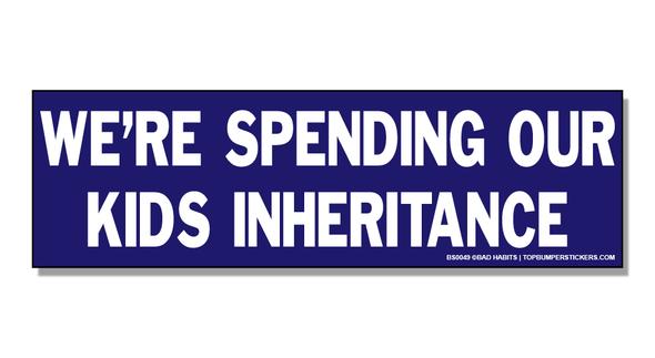Bumper Sticker We're Spending Our Kids' Inheritance