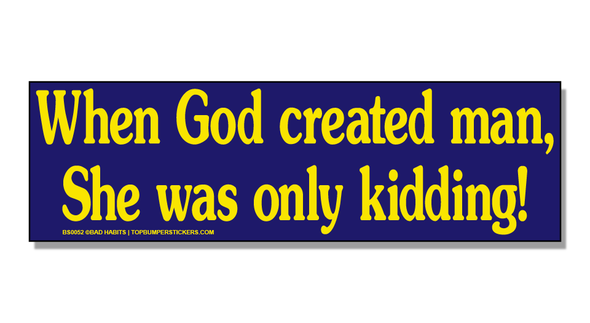 Bumper Sticker When God Created Man, He Was Only Kidding