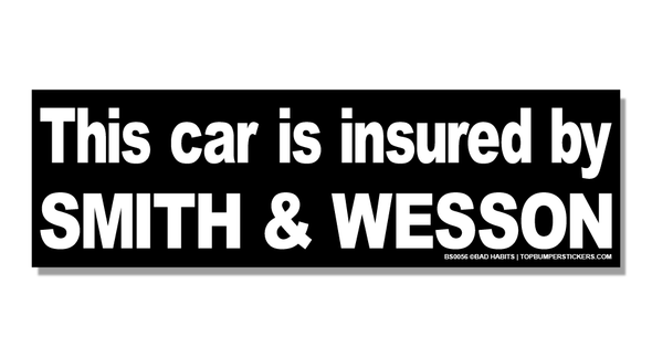 Bumper Sticker This Car Is Insured By Smith & Wesson