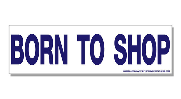 Bumper Sticker Born To Shop