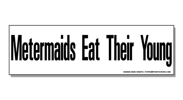 Bumper Sticker Metermaids Eat Their Young